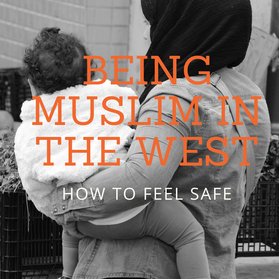 Being Muslim in the West – How to Feel Safe