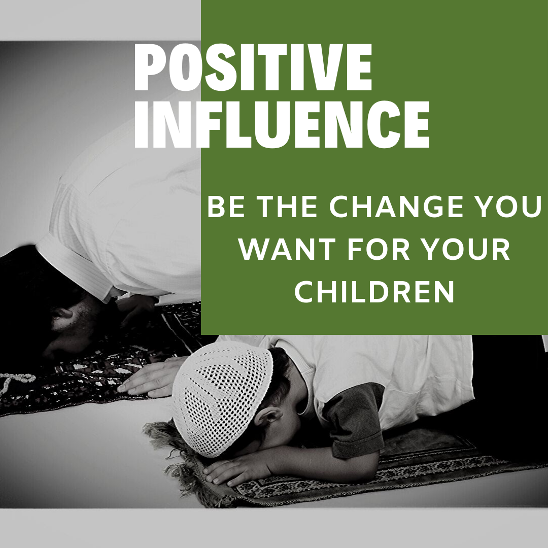 Positive Influence – Be the Change You Want for Your Children